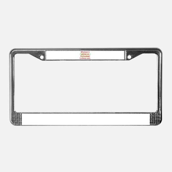 Whatever Is Written License Plate Frame