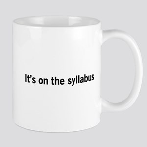 Its on the syllabus Mugs