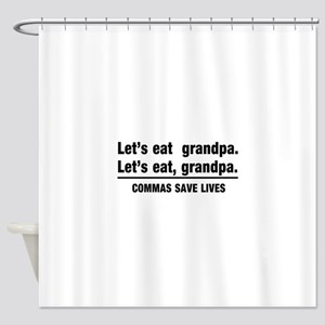 lets eat grandpa Shower Curtain