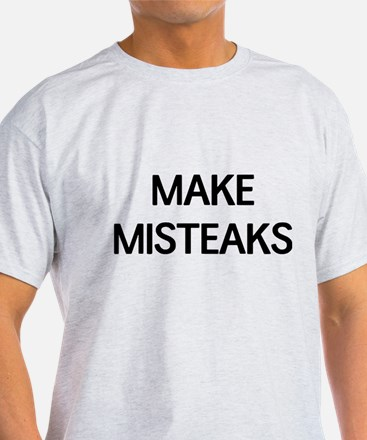 Make misteaks T-Shirt