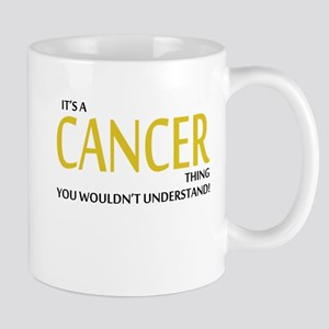 Its A CANCER Thing, You Wouldnt Understand! Mugs