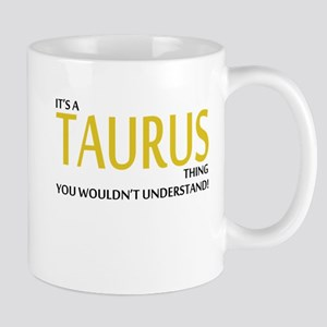 Its A TAURUS Thing, You Wouldnt Understand! Mugs