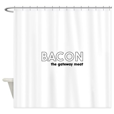 Bacon The Gateway Meat Shower Curtain