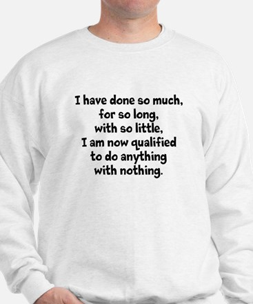 I Have Done So Much Sweatshirt