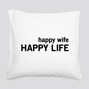 Happy Wife, Happy Life Square Canvas Pillow