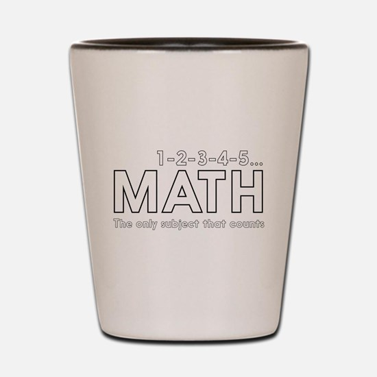 math only subject that counts Shot Glass
