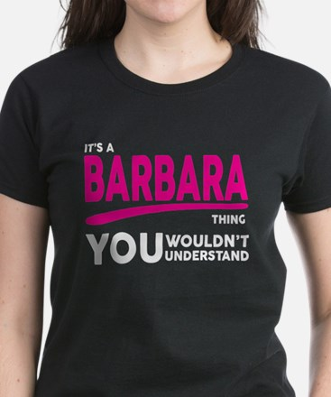 Its A BARBARA Thing, You Wouldnt Understand! T-Shi