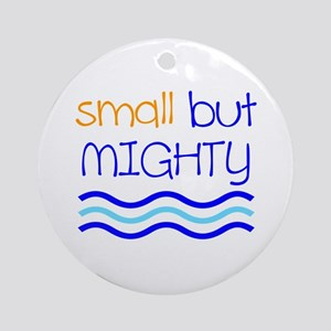 Small but MIGHTY Ornament (Round)