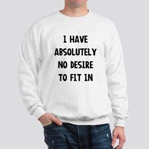 No desire to fit in Sweatshirt