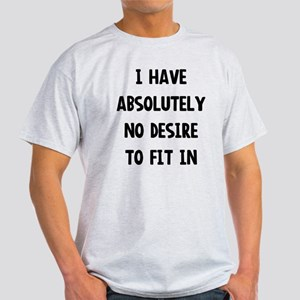 No desire to fit in T-Shirt