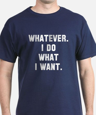 Whatever I do what I want T-Shirt