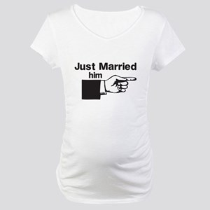 Just Married Him Maternity T-Shirt