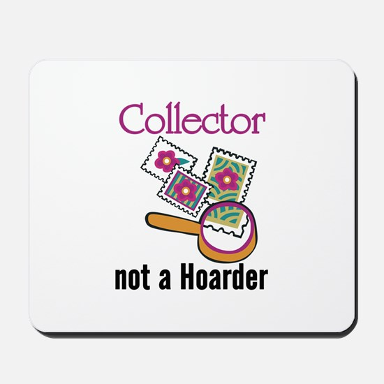 Collector Not Horder Mousepad