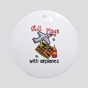 Still Plays with airplanes Ornament (Round)