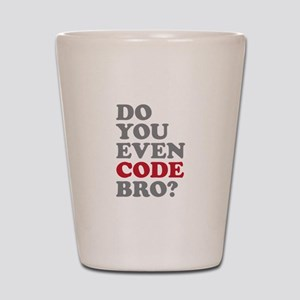 Do You Even Code Bro Shot Glass