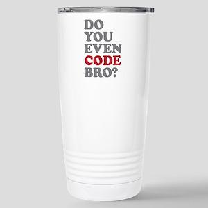 Do You Even Code Bro Stainless Steel Travel Mug