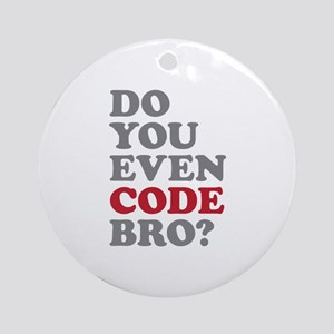 Do You Even Code Bro Ornament (Round)