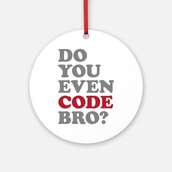 Do You Even Code Bro Ornament (Round)