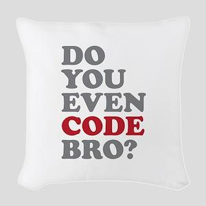 Do You Even Code Bro Woven Throw Pillow