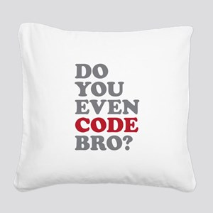 Do You Even Code Bro Square Canvas Pillow
