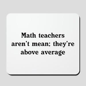 Math teachers arent mean Mousepad