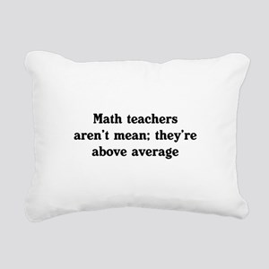 Math teachers arent mean Rectangular Canvas Pillow