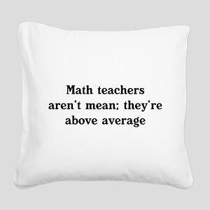Math teachers arent mean Square Canvas Pillow
