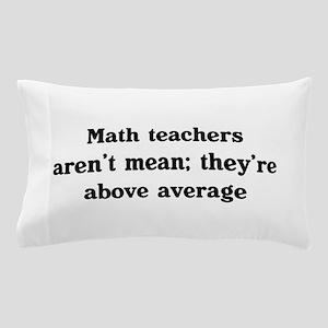 Math teachers arent mean Pillow Case