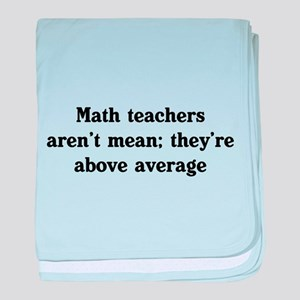 Math teachers arent mean baby blanket
