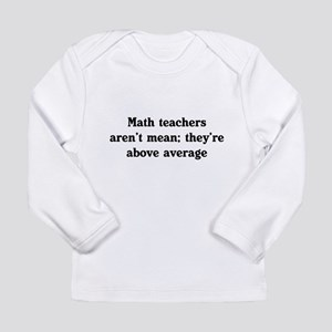 Math teachers arent mean Long Sleeve T-Shirt