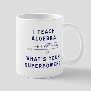 I Teach Algebra What's Your Superpower Mugs