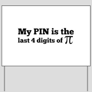 my pin last 4 digits of pi Yard Sign