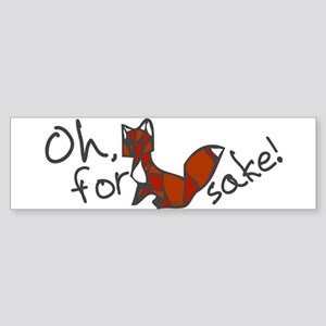Oh For Fox Sake Bumper Sticker