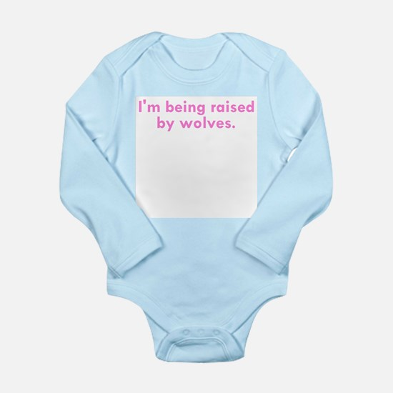 I'm Being Raised By Wolves Long Sleeve Body Suit