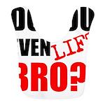DO YOU EVEN LIFT BRO?! Bib