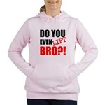 DO YOU EVEN LIFT BRO?! Women's Hooded Sweatshirt