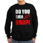 Do You Even Lift Bro?1 Sweatshirt
