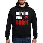 Do You Even Lift Bro?1 Hoodie