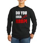 Do You Even Lift Bro?1 Long Sleeve T-Shirt