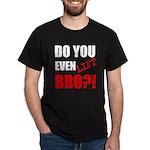 Do You Even Lift Bro?1 T-Shirt