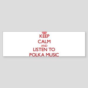 Keep calm and listen to POLKA MUSIC Bumper Sticker