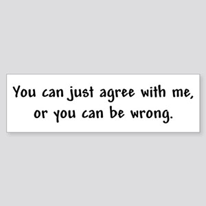 I'm Always Right! Bumper Sticker