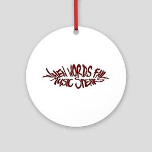 When Words Fail, Music Speaks.. Ornament (Round)