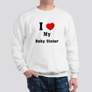 I Love Baby Sister Sweatshirt
