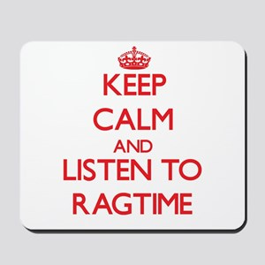 Keep calm and listen to RAGTIME Mousepad