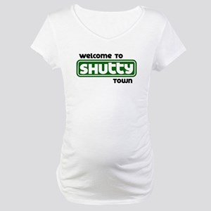 Welcome to Shutty Town Maternity T-Shirt