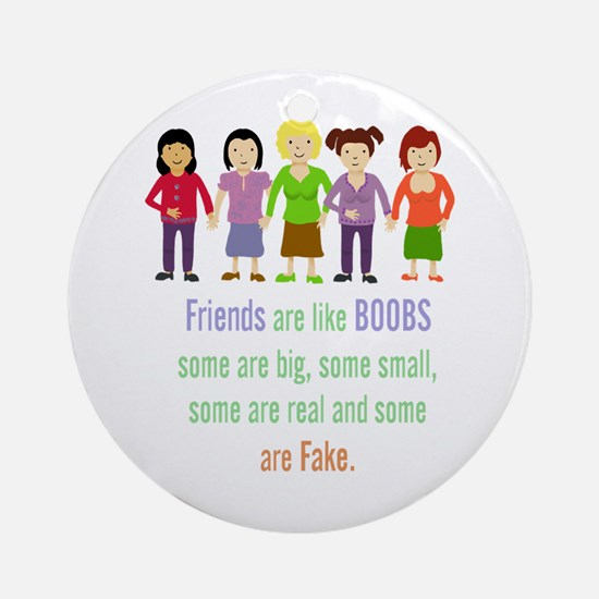 Friends Are Like Boobs Fun Ornament (round)