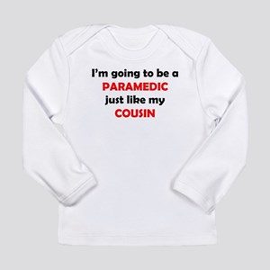 Paramedic Like My Cousin Long Sleeve T-Shirt