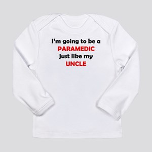 Paramedic Like My Uncle Long Sleeve T-Shirt