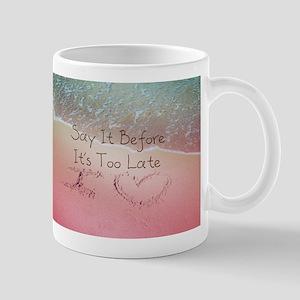Say It Before Its Too Late Inspiring Be Mug